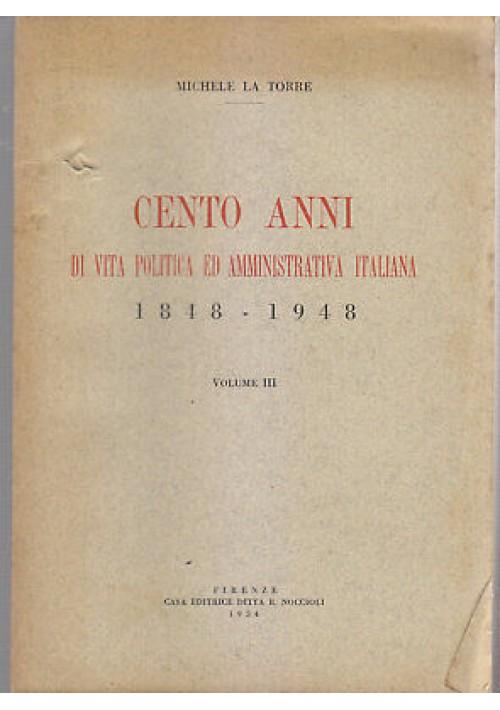 CENTO ANNI DI VITA POLITICA AMMINISTRATIVA ITALIANA 1848 1948 vol.III La Torre