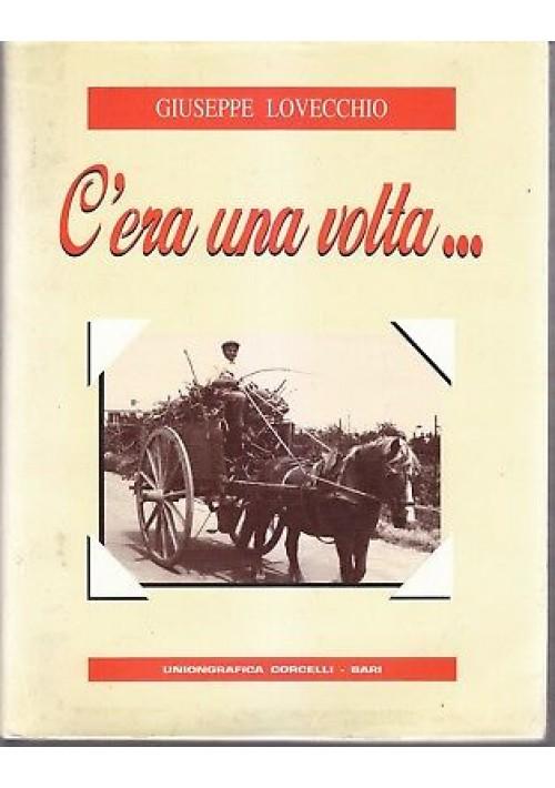C'ERA UNA VOLTA … Giuseppe Lovecchio Conversano 1993 Uniongrafica Corcelli
