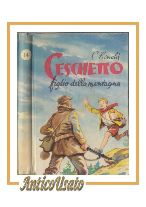 CESCHETTO FIGLIO DELLA MONTAGNA di Carmela Ronchi 1954 libro illustrato ragazzi