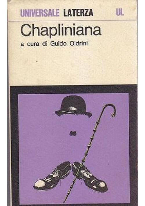 CHAPLINIANA CHAPLIN E LA CRITICA a cura di Guido Oldrini - Laterza editore 1979