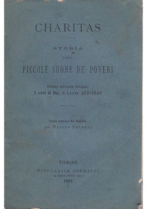 CHARITAS STORIA DELLE PICCOLE SUORE DE' POVERI di Leone Aubineau 1881 Fodratti