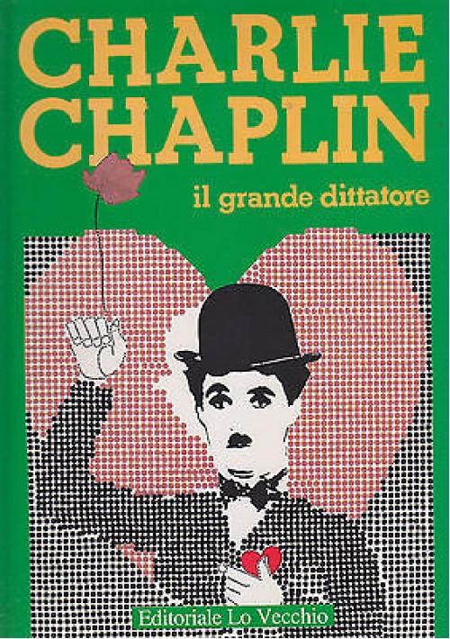 CHARLIE CHAPLIN  IL GRANDE DITTATORE di Camillo Moscati - Editoriale Lo Vecchio