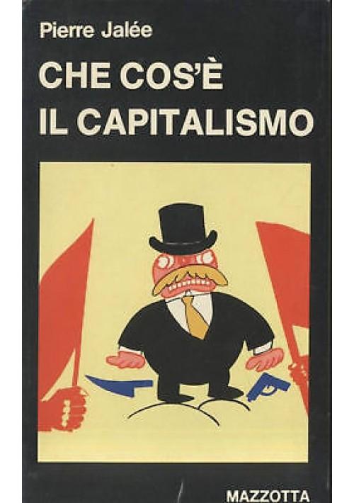 CHE COS'E' IL CAPITALISMO di Piere Jalée - Mazzotta una introduzione al marxismo