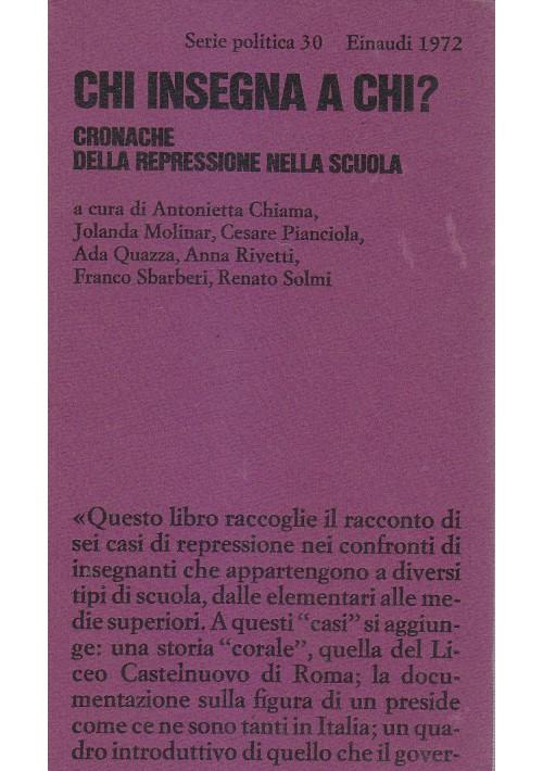 CHI INSEGNA A CHI cronache della repressione nella scuola 1972 Einaudi