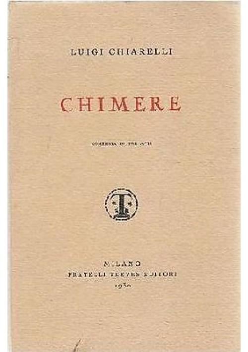 CHIMERE – COMMEDIA IN TRE ATTI di Luigi Chiarelli 1930 Treves I edizione prima