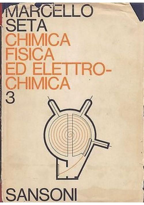 CHIMICA FISICA ED ELETTROCHIMICA VOL III complementi di chimica di Marcello Seta