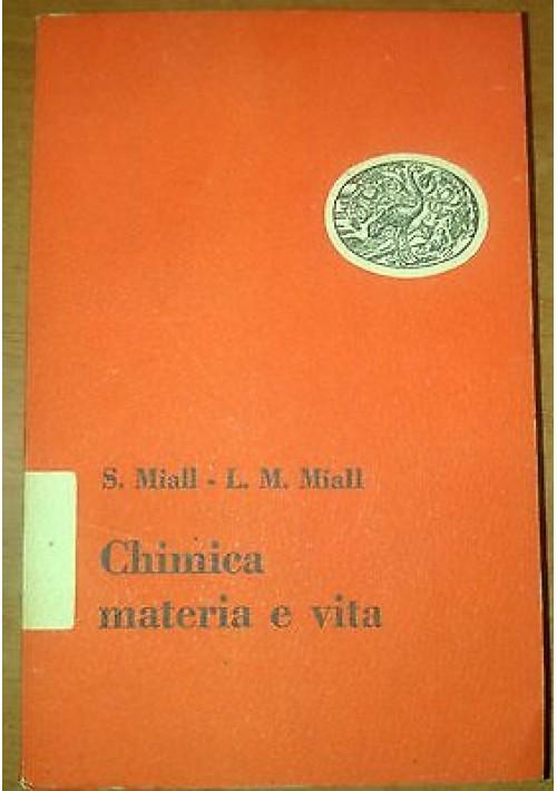 CHIMICA MATERIA E VITA di S Miall e M Miall 1950 Einaudi