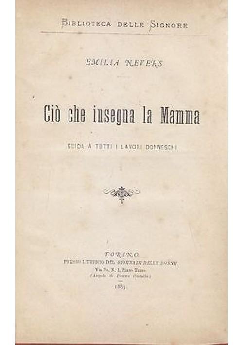 CIÒ CHE INSEGNA LA MAMMA GUIDA A TUTTI I LAVORI DONNESCHI di Emilia Nevers 1883