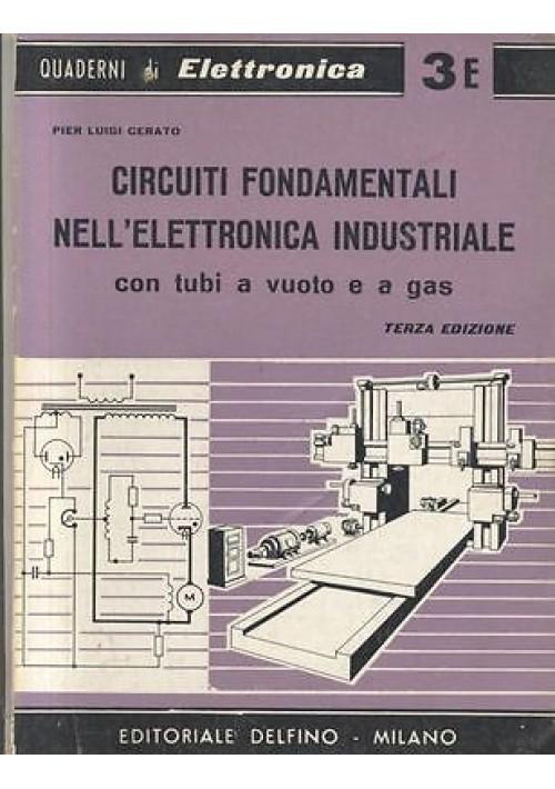 CIRCUITI FONDAMENTALI ELETTRONICA INDUSTRIALE di Pier Luigi Cerato 1964 Delfino