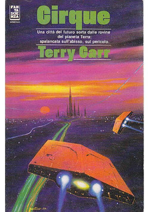 CIRQUE una citta' del futuro sorta dalle rovine del pianeta Terra di Terry Carr