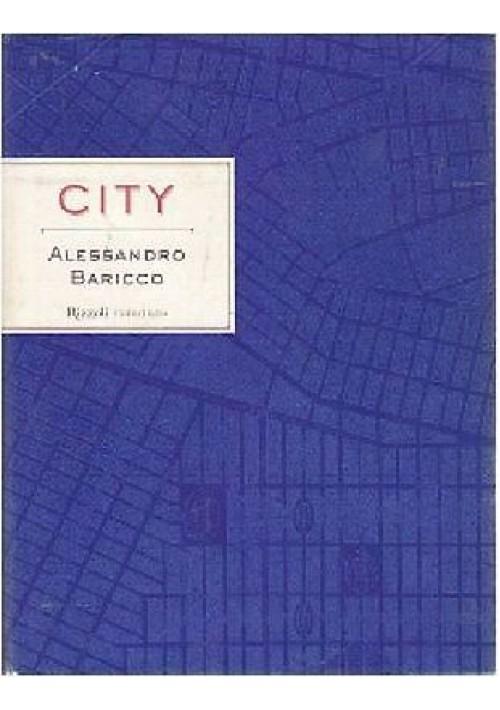 CITY di Alessandro Baricco Aprile 1999 Rizzoli editore I prima edizione.