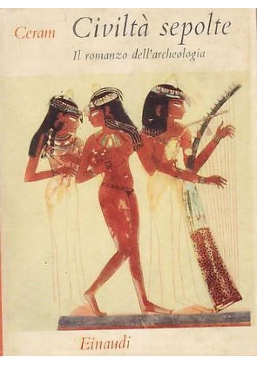 CIVILTA' SEPOLTE il romanzo dell'archeologia di C.V. Ceram Einaudi Editore, 1972
