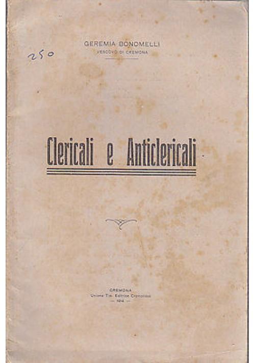 CLERICALI E ANTICLERICALI  Geremia Bonomelli 1914 tipografica editrice cremonese