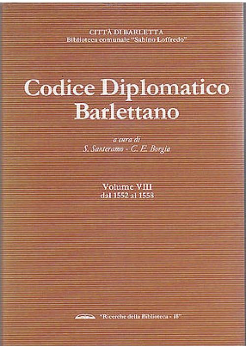 CODICE DIPLOMATICO BARLETTANO VOLUME VIII DAL 1552 AL 1558 a cura di S.Santeramo