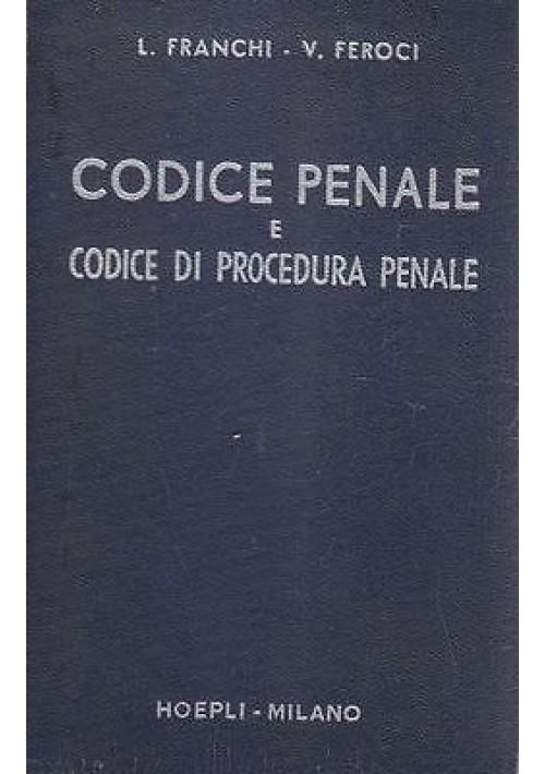 CODICE PENALE E DI PROCEDURA PENALE di L. Franchi e V. Feroci 1953 Hoepli