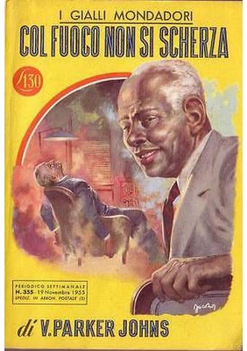 COL FUOCO NON SI SCHERZA V. Parker Johns gialli Mondadori 355 19 novembre 1955