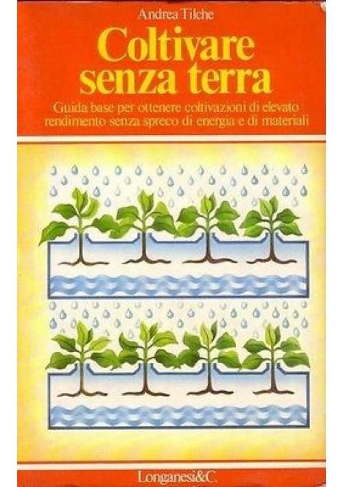 COLTIVARE SENZA TERRA di Andrea Tilche - Longanesi editore 1979