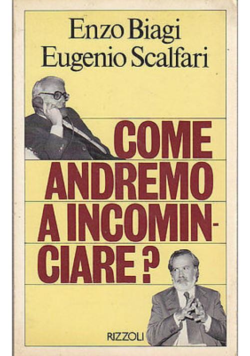 COME ANDREMO A INCOMINCIARE? Enzo Biagi e Eugenio Scalfari - 1981 prima edizione