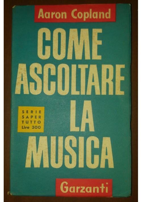 COME ASCOLTARE LA MUSICA di Aaron Copland 1954 Garzanti serie saper tutto