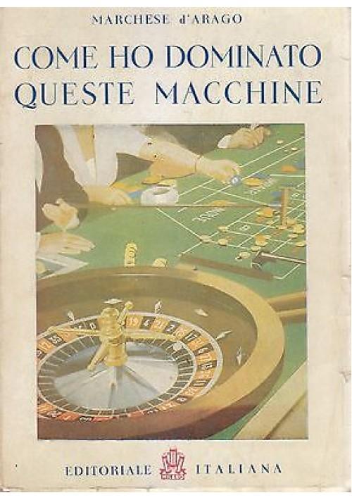 COME HO DOMINATO QUESTE MACCHINE del Marchese d Arago 1945 Editoriale Italiana *