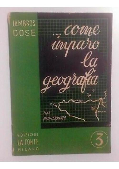 COME IMPARO LA GEOGRAFIA classe 3 Lambros Dose 1950 Edizioni La Fonte