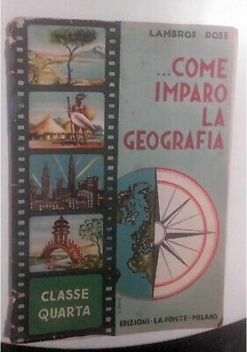 COME IMPARO LA GEOGRAFIA classe 4 Lambros Dose 1953 Edizioni La Fonte
