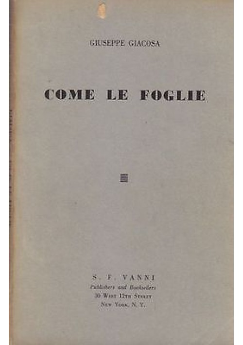COME LE FOGLIE di Giuseppe Giacosa - New York S.F. Vanni Editore 1961