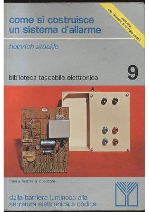 COME SI COSTRUISCE UN SISTEMA D'ALLARME di Heinrich Stockle - bibl. elettronica