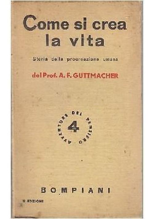 COME SI CREA LA VITA storia della procreazione umana  Guttmacher 1937 Bompiani