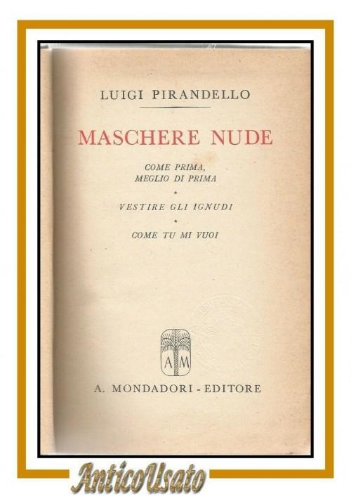 COME TU MI VUOI di Luigi Pirandello Come prima meglio prima 1942 libro maschere