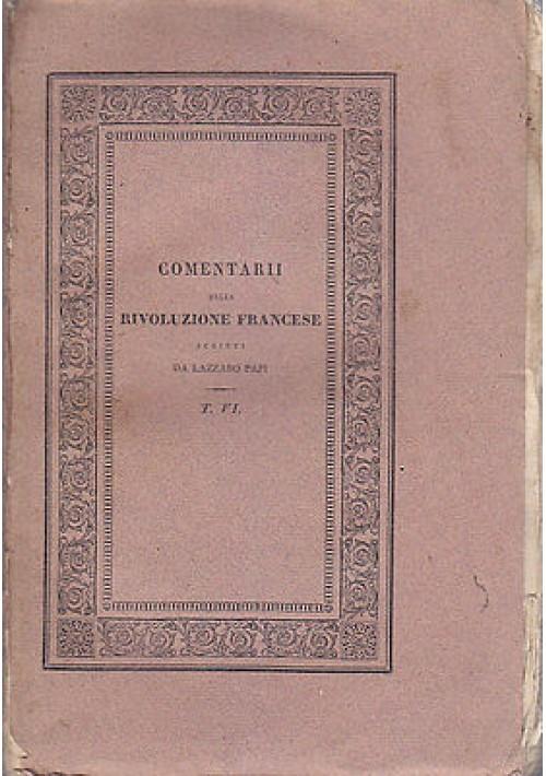 COMENTARII DELLA RIVOLUZIONE FRANCESE TOMO VI  Lazzaro Papi 1831 Giusti editore