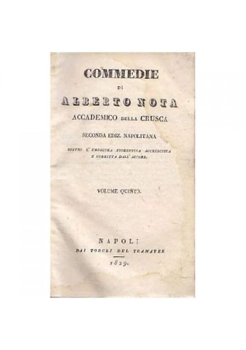 COMMEDIE DI ALBERTO NOTA accademico crusca Volumi V e VI 1829-1830 Tramater *