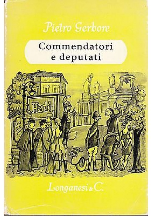 COMMENDATORI E DEPUTATI di Pietro Gerbore - Longanesi  Editore 1954