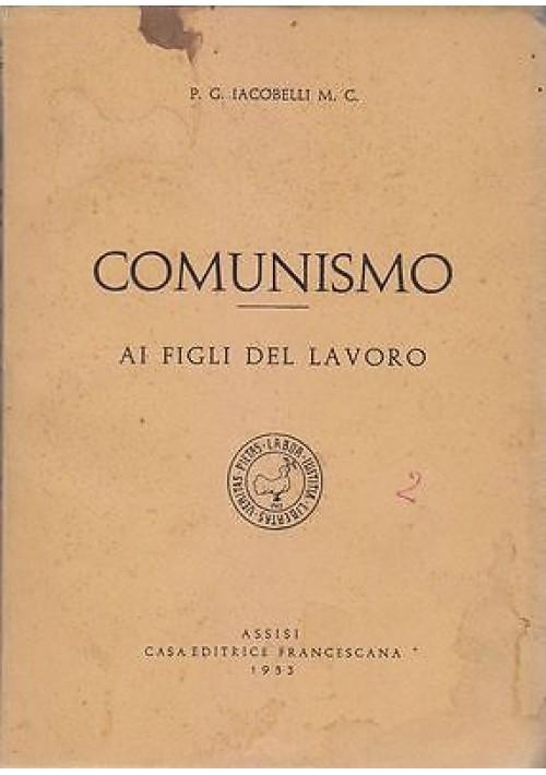 COMUNISMO AI FIGLI DEL LAVORO di P. G. Iacobelli 1945 Casa Editrice Francescana