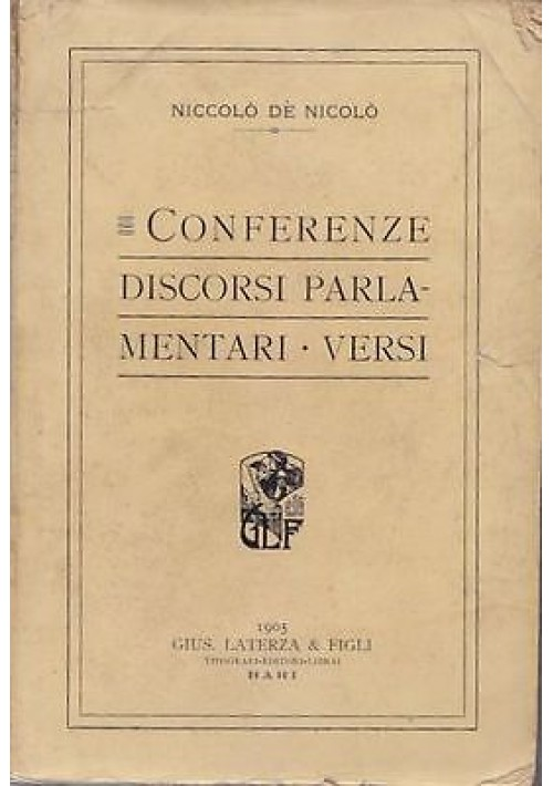 CONFERENZE DISCORSI PARLAMENTARI VERSI di Nicola De Nicolò - Laterza 1905