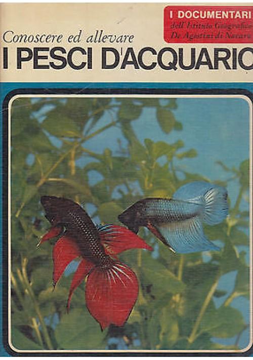 CONOSCERE E ALLEVARE I PESCI D'ACQUARIO a cura di Elso Lodi 1969 De Agostini