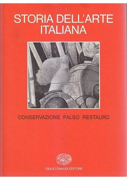 CONSERVAZIONE FALSO RESTAURO VOL 10 STORIA DELL ARTE ITALIANA EINAUDI 1981