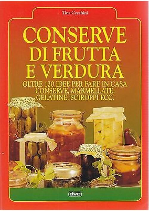 CONSERVE DI FRUTTA E VERDURA di Tina Cecchini 1996 De Vecchi Editore