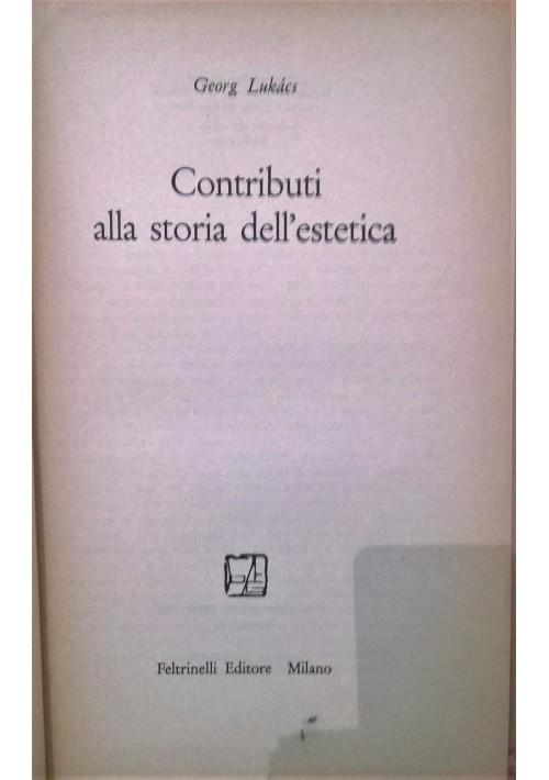 CONTRIBUTI ALLA STORIA DELL ESTETICA di Georg Lukacs 1957 Feltrinelli Editore