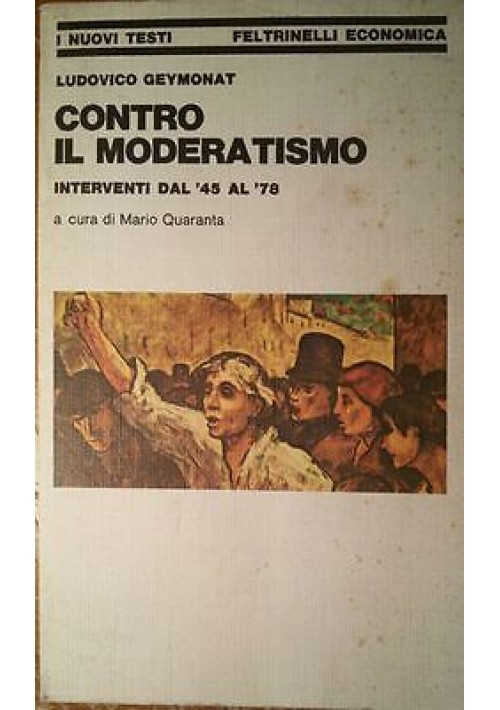 CONTRO IL MODERATISMO interventi dal 45 al 78 Ludovico Geymonat 1978 Feltrinelli