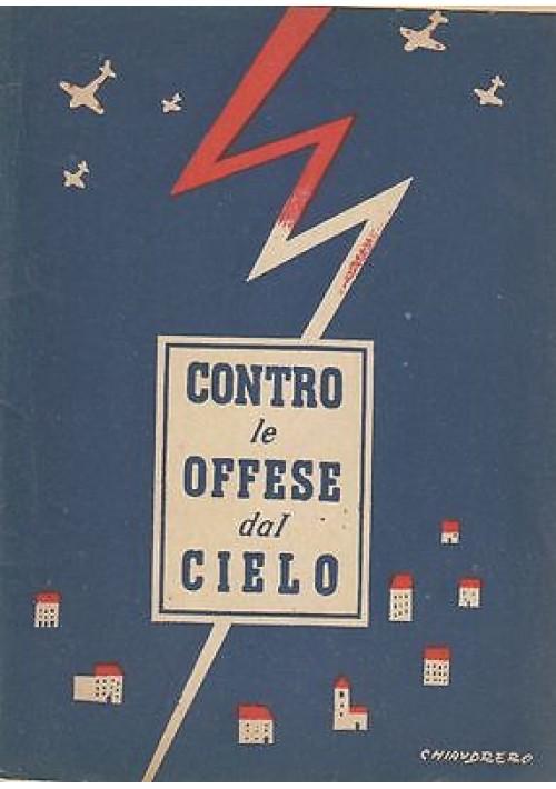 CONTRO LE OFFESE DAL CIELO norme pratiche di protezione antiaerea 1941 armi