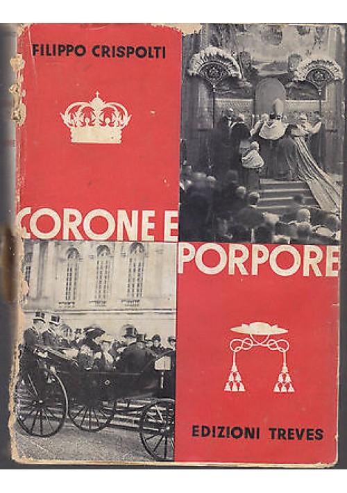 CORONE E PORPORE di Filippo Crispoldi - Edizione Treves 1936