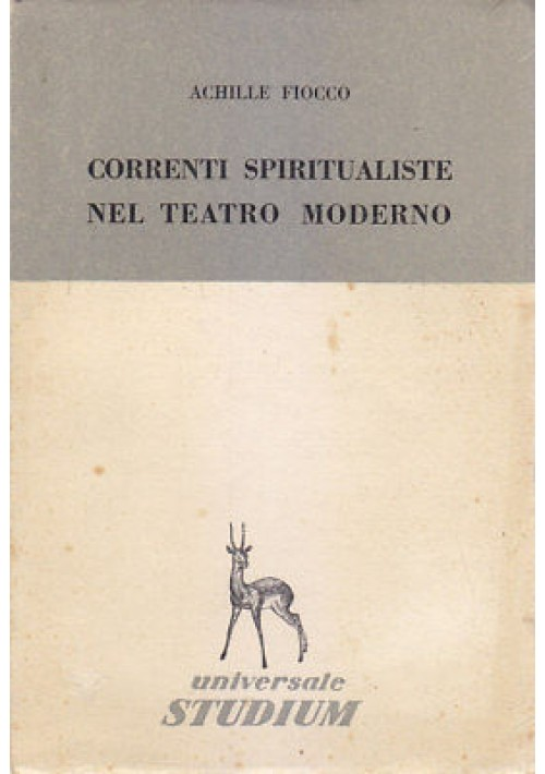 CORRENTI SPIRITUALISTE NEL TEATRO MODERNO Achille Fiocco 1955  Studium Editore