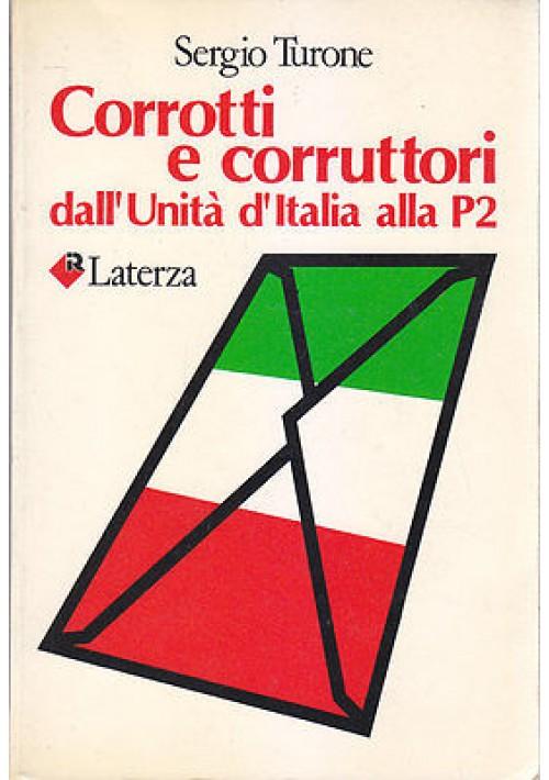 CORROTTI E CORRUTTORI DALL UNITÀ D ITALIA ALLA P2 di Sergio Turone PRIMA EDIZIONE 1984 Laterza
