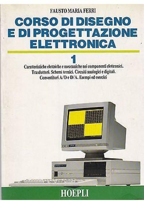 CORSO DI DISEGNO E DI PROGETTAZIONE ELETTRONICA 1  di Fausto Maria Ferri