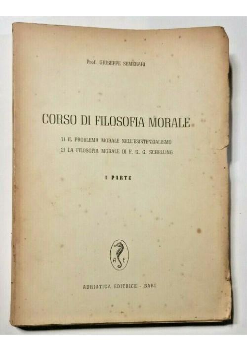 CORSO DI FILOSOFIA MORALE parte I di Giuseppe Semerari - Adriatica 1955 libro
