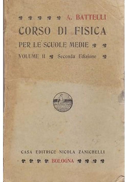 CORSO DI FISICA PER GLI ISTITUTI TECNICI volume II di Angelo Battelli - 1912