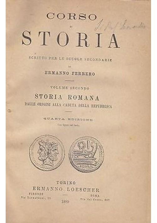 CORSO DI STORIA vol.II STORIA ROMANA scuole secondarie Ferrero 1889 Loescher