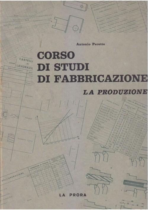 CORSO DI STUDI DI FABBRICAZIONE  LA PRODUZIONE PARTE III Vol I Peretto 1968