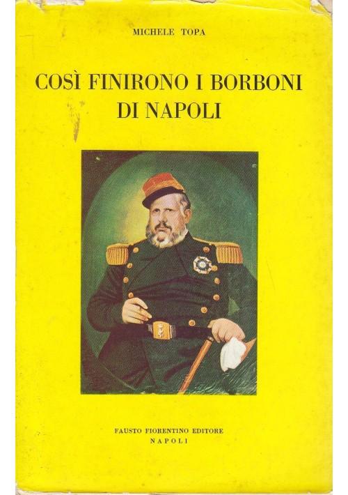 COSì FINIRONO I BORBONI DI NAPOLI di Michele Topa 1959 Fausto Fiorentino *